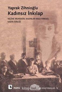 Kadınsız İnkılap Nezihe Muhiddin, Kadınlar Halk Fırkası, Kadın Birliği