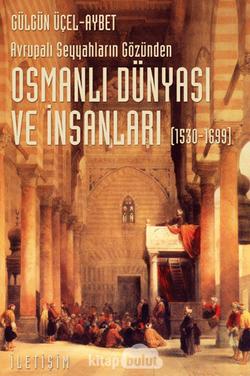 Osmanlı Dünyası ve İnsanları (1530-1699) Avrupalı Seyyahların Gözünden