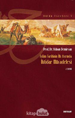İktidar Mücadelesi / İslam Tarihinin İlk Asrında