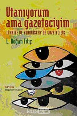 Utanıyorum Ama Gazeteciyim  Türkiye ve Yunanistan'da Gazetecilik