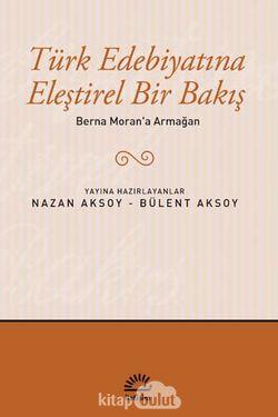 Berna Moran'a Armağan / Türk Edebiyatına Eleştirel Bir Bakış