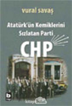 Atatürk'ün Kemiklerini Sızlatan Parti: CHP