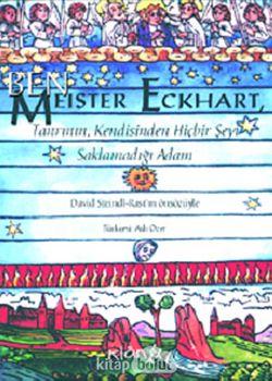 Ben, Meister Eckhart  Tanrı'nın Kendisinden Hiçbir Şeyi Saklamadığı Adam