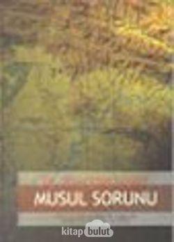 Musul Sorunu / Petrol ve Kürt Sorunları ile Bağlantılı Tarihsel ve Siyasal Bir İnceleme