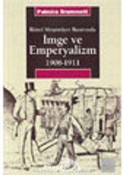 İmge ve Emperyalizm 1908-1911  İkinci Meşrutiyet Basınında
