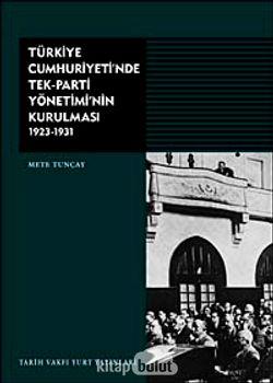 Türkiye Cumhuriyeti'nde Tek-Parti Yönetiminin Kurulması 1923-1931 (Karton Kapak)