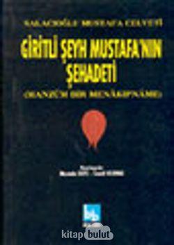 Giritli Şeyh Mustafa'nın Şehadeti (Manzum Bir Menakıpname)
