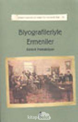 Biyografileriyle Ermeniler / Ermeni Kaynaklarından Tarihe Katkılar-IV