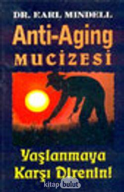 Anti-Aging Mucizesi Yaşlanmaya Karşı Direnin