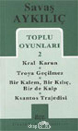 Toplu Oyunları 2 / Kral Karun - Troya Geçilmez - Bir Kalem Bir Kılıç - Ksantos Trajedisi