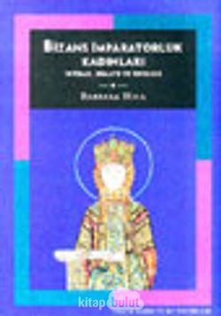 Bizans İmparatorluk Kadınları İktidar, Himaye ve İdeoloji