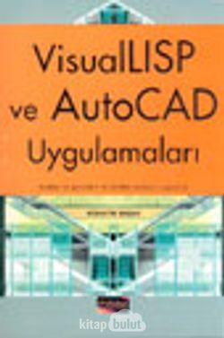 Visual LISP ve Auto CAD Uygulamaları Kodları ve Görselleri ile Birlikte Yüzlerce Uygulama