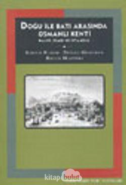 Doğu ile Batı Arasında Osmanlı Kenti Halep, İzmir ve İstanbul