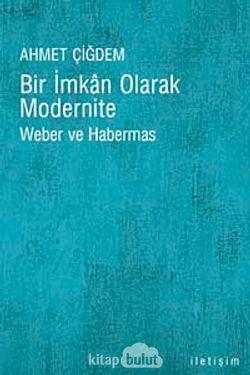Bir İmkan Olarak Modernite  Weber ve Habermas