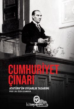 """Cumhuriyet Çınarı Mustafa Kemal'i """"Atatürk"""" Yapan Uygarlık Tasarımı"""