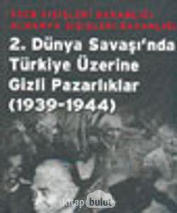2.Dünya Savaşı'nda Türkiye Üzerine Gizli Pazarlıklar (1939-1944)