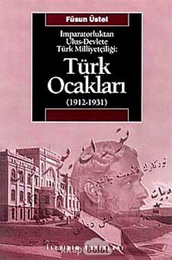 Türk Ocakları  (1912-1931)  İmparatorluktan Ulus-Devlete Türk Milliyetçiliği